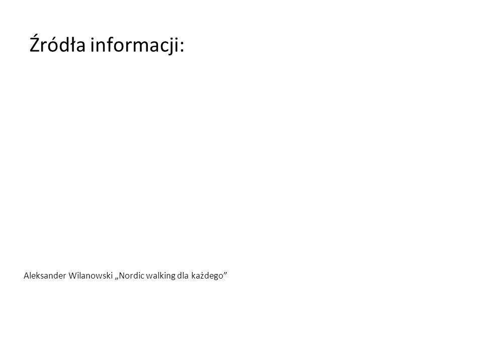 """Źródła informacji: Aleksander Wilanowski """"Nordic walking dla każdego"""