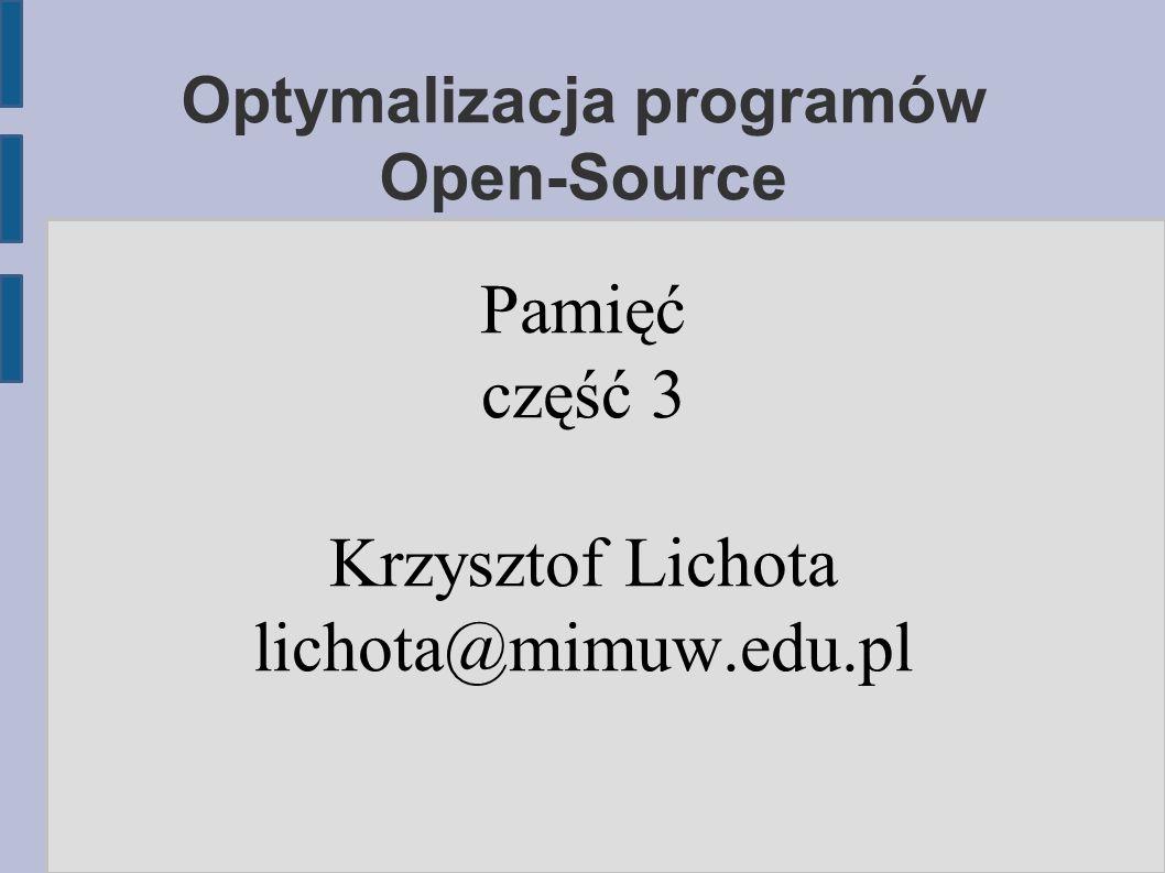 Optymalizacja programów Open-Source Pamięć część 3 Krzysztof Lichota lichota@mimuw.edu.pl