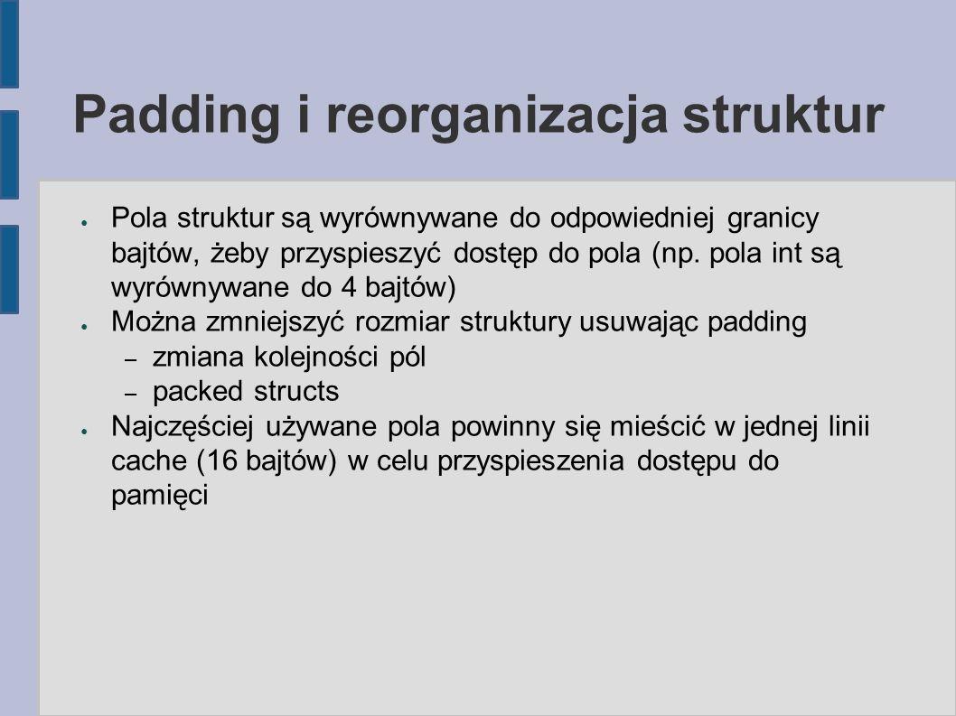 Padding i reorganizacja struktur ● Pola struktur są wyrównywane do odpowiedniej granicy bajtów, żeby przyspieszyć dostęp do pola (np.