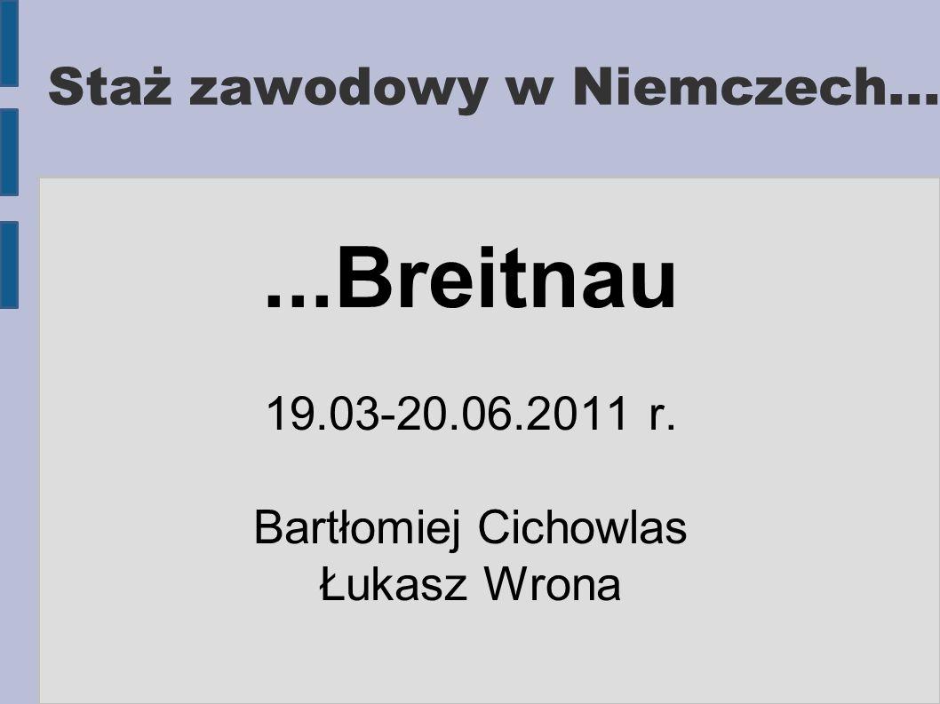 Staż zawodowy w Niemczech......Breitnau 19.03-20.06.2011 r. Bartłomiej Cichowlas Łukasz Wrona