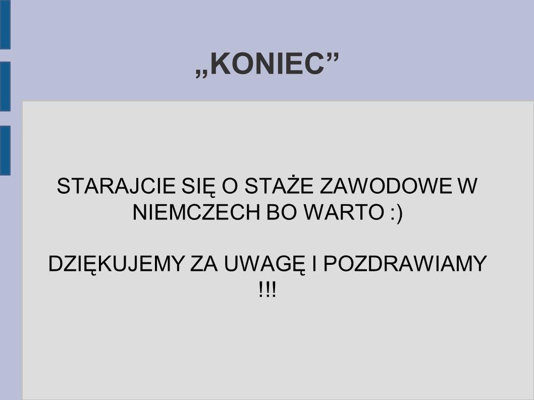 """""""KONIEC"""" STARAJCIE SIĘ O STAŻE ZAWODOWE W NIEMCZECH BO WARTO :) DZIĘKUJEMY ZA UWAGĘ I POZDRAWIAMY !!!"""