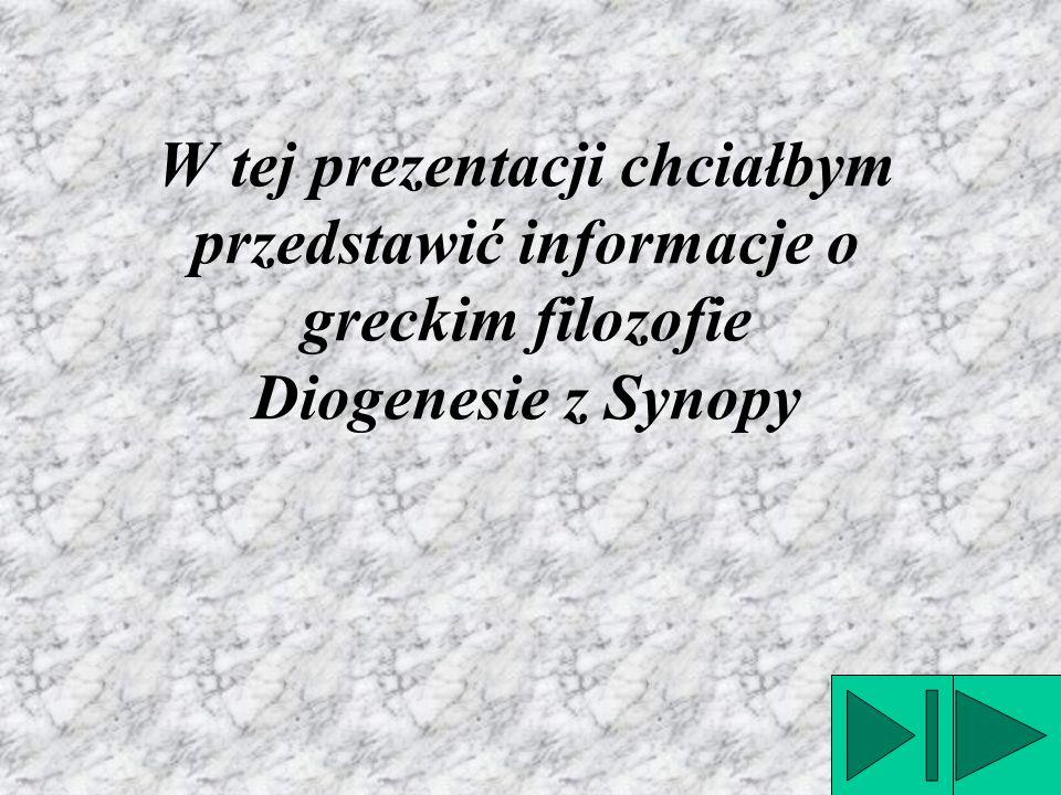 W tej prezentacji chciałbym przedstawić informacje o greckim filozofie Diogenesie z Synopy