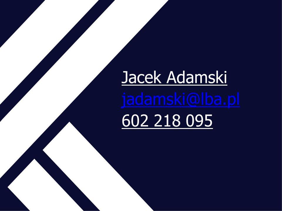 Jacek Adamski jadamski@lba.pl 602 218 095 jadamski@lba.pl