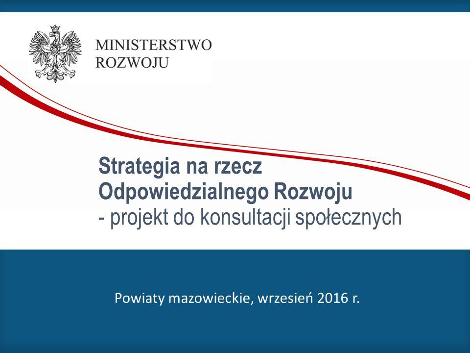 Strategia na rzecz Odpowiedzialnego Rozwoju - projekt do konsultacji społecznych Powiaty mazowieckie, wrzesień 2016 r.