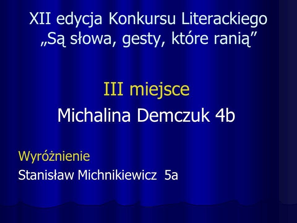 """XII edycja Konkursu Literackiego """"Są słowa, gesty, które ranią III miejsce Michalina Demczuk 4b Wyróżnienie Stanisław Michnikiewicz 5a"""