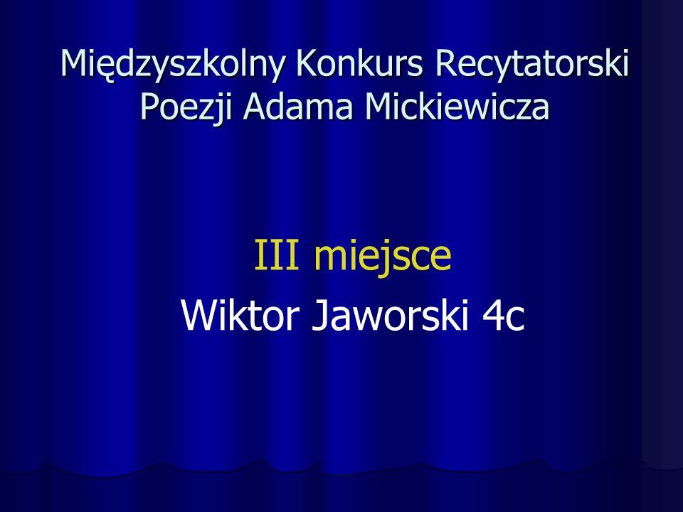 Międzyszkolny Konkurs Recytatorski Poezji Adama Mickiewicza III miejsce Wiktor Jaworski 4c