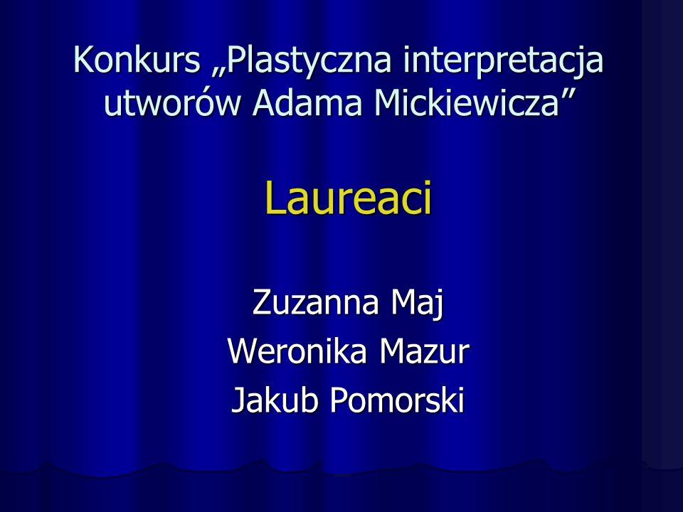 """Konkurs """"Plastyczna interpretacja utworów Adama Mickiewicza Laureaci Zuzanna Maj Weronika Mazur Jakub Pomorski"""