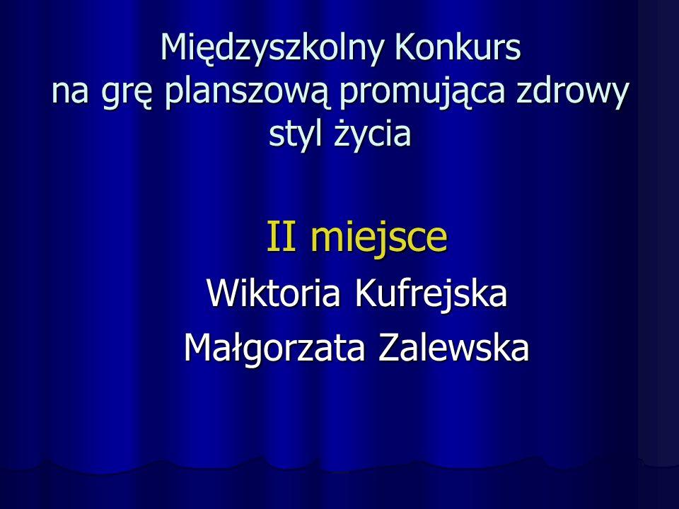 Międzyszkolny Konkurs na grę planszową promująca zdrowy styl życia II miejsce Wiktoria Kufrejska Małgorzata Zalewska