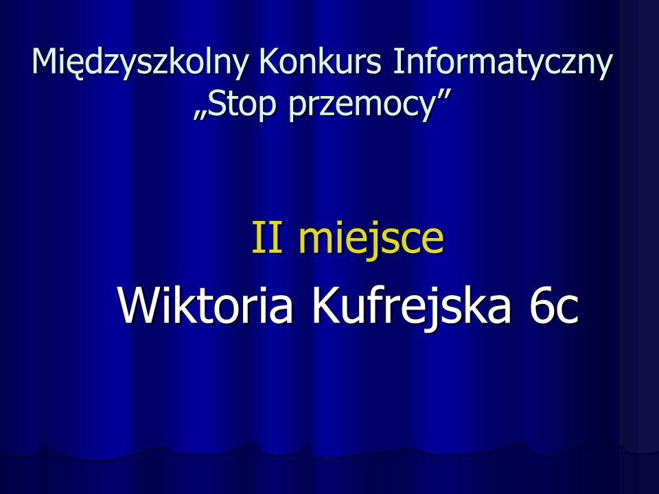 """Międzyszkolny Konkurs Informatyczny """"Stop przemocy II miejsce Wiktoria Kufrejska 6c"""