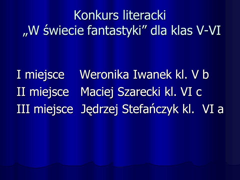 """Konkurs literacki """"W świecie fantastyki dla klas V-VI I miejsce Weronika Iwanek kl."""