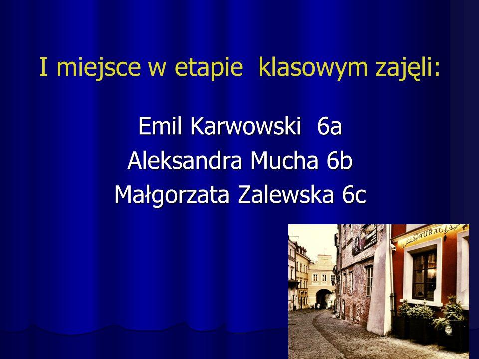 I miejsce w etapie klasowym zajęli: Emil Karwowski 6a Aleksandra Mucha 6b Małgorzata Zalewska 6c