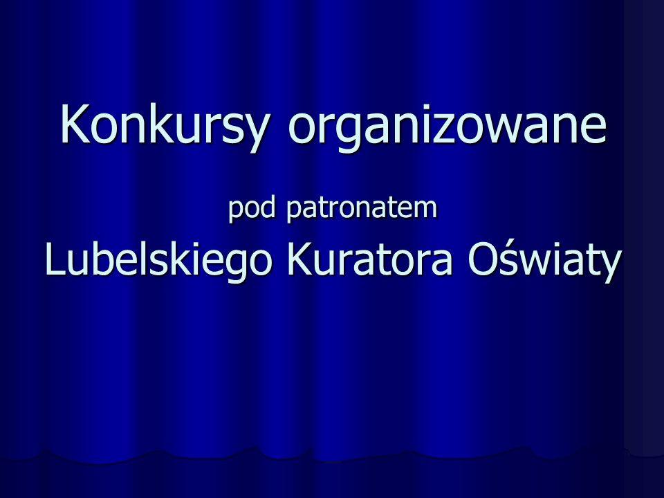 Konkursy organizowane pod patronatem Lubelskiego Kuratora Oświaty