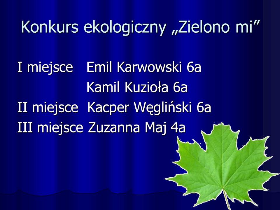 """Konkurs ekologiczny """"Zielono mi I miejsce Emil Karwowski 6a Kamil Kuzioła 6a Kamil Kuzioła 6a II miejsce Kacper Węgliński 6a III miejsce Zuzanna Maj 4a"""