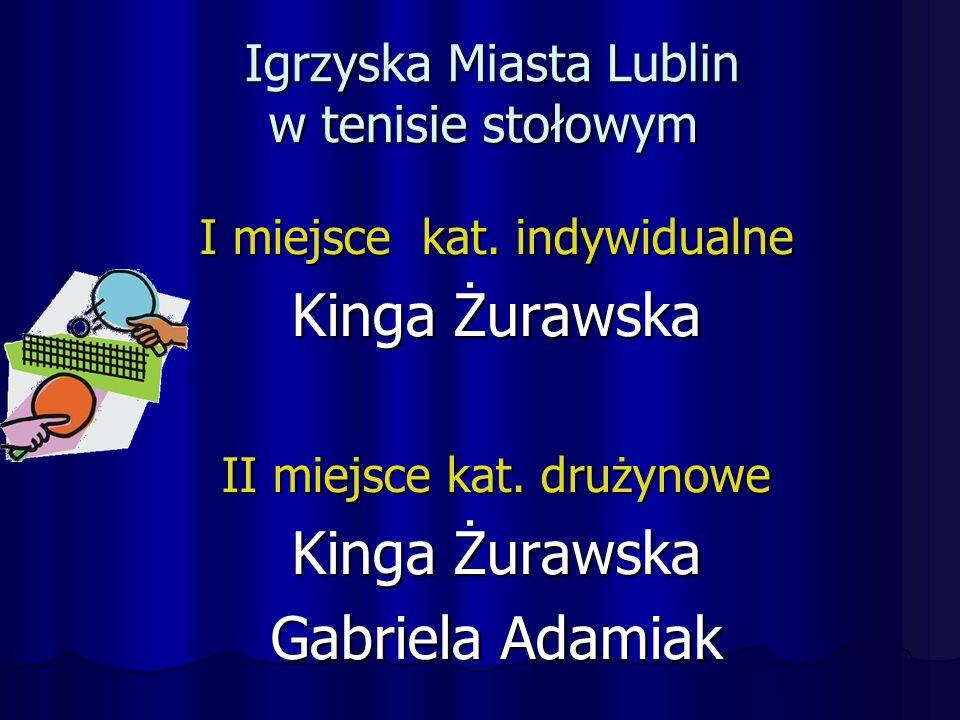 Igrzyska Miasta Lublin w tenisie stołowym Igrzyska Miasta Lublin w tenisie stołowym I miejsce kat.