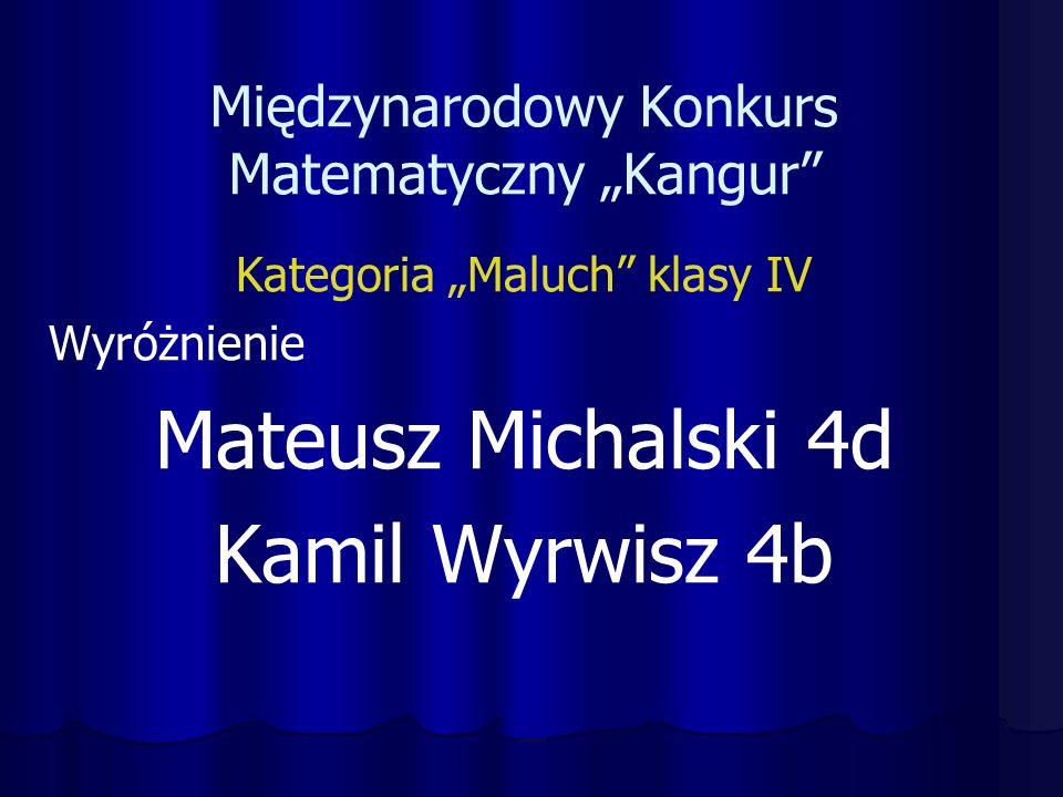 """Międzynarodowy Konkurs Matematyczny """"Kangur Kategoria """"Maluch klasy IV Wyróżnienie Mateusz Michalski 4d Kamil Wyrwisz 4b"""