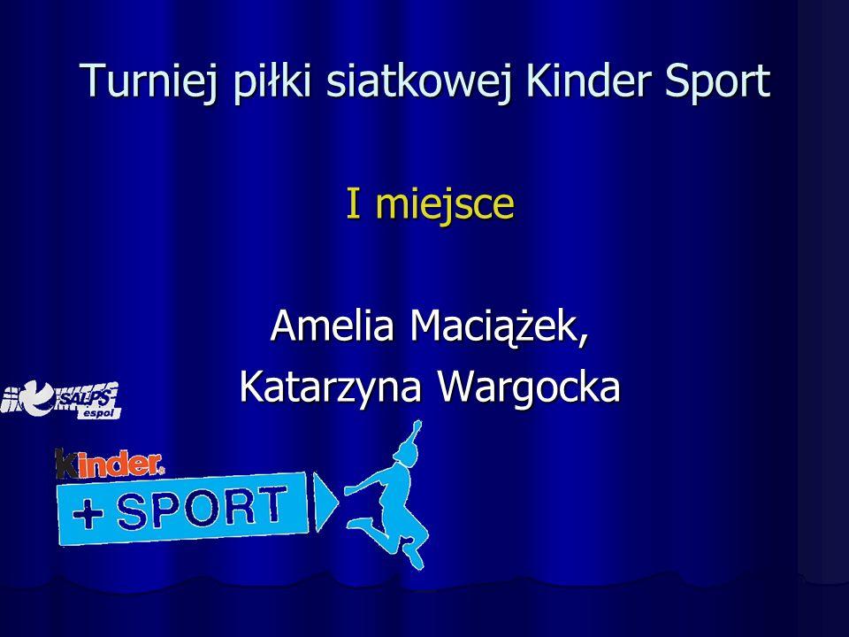 Turniej piłki siatkowej Kinder Sport I miejsce Amelia Maciążek, Katarzyna Wargocka