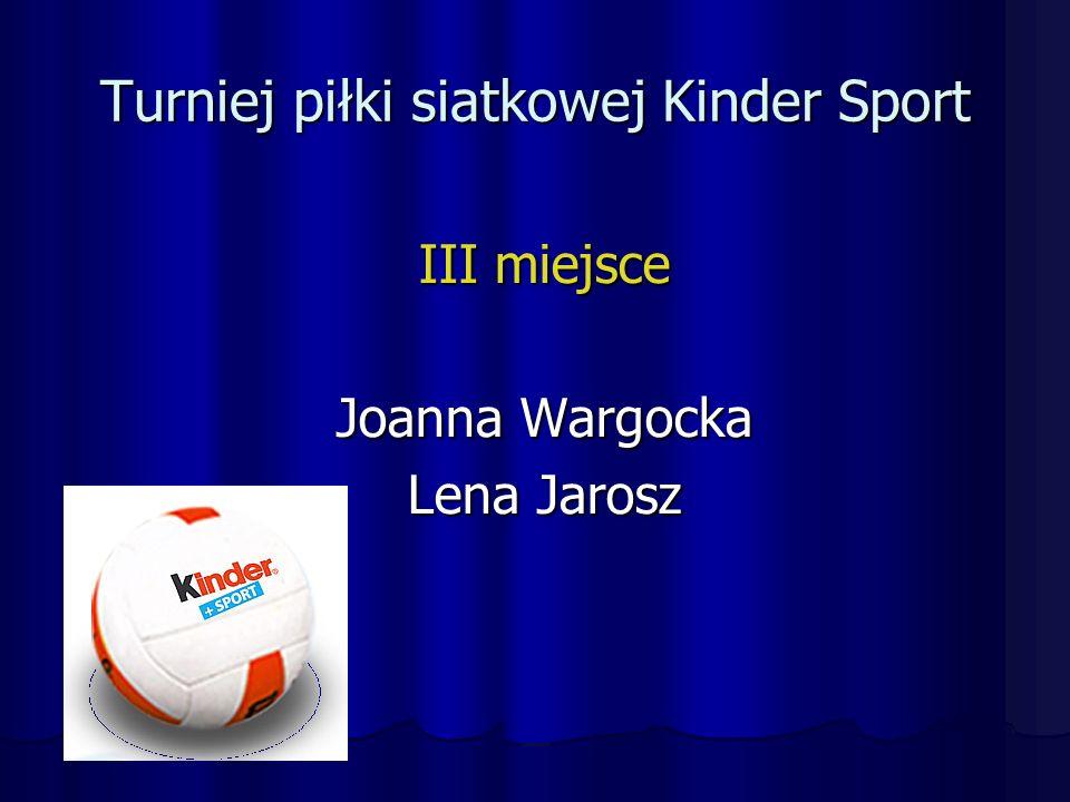 Turniej piłki siatkowej Kinder Sport III miejsce Joanna Wargocka Lena Jarosz