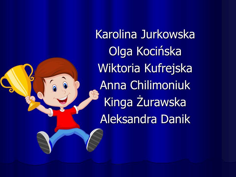 Karolina Jurkowska Olga Kocińska Wiktoria Kufrejska Anna Chilimoniuk Kinga Żurawska Aleksandra Danik