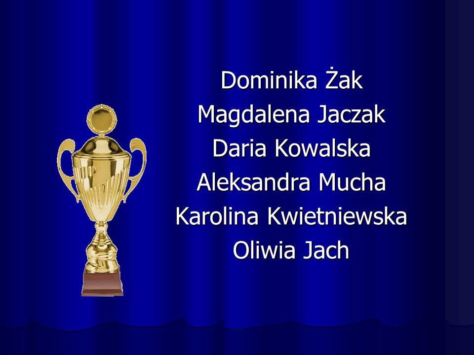 Dominika Żak Magdalena Jaczak Daria Kowalska Aleksandra Mucha Karolina Kwietniewska Oliwia Jach