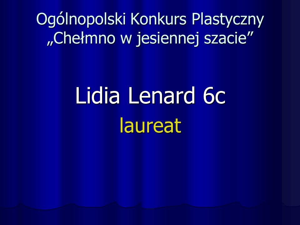 """Ogólnopolski Konkurs Plastyczny """"Chełmno w jesiennej szacie Lidia Lenard 6c laureat"""