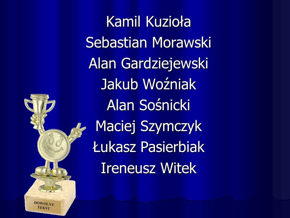 Kamil Kuzioła Sebastian Morawski Alan Gardziejewski Jakub Woźniak Alan Sośnicki Maciej Szymczyk Łukasz Pasierbiak Ireneusz Witek