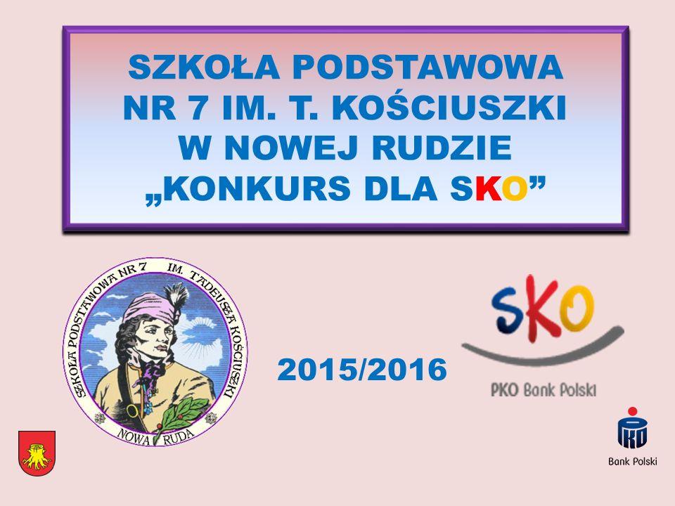 """SZKOŁA PODSTAWOWA NR 7 IM. T. KOŚCIUSZKI W NOWEJ RUDZIE """"KONKURS DLA SKO"""" 2015/2016"""