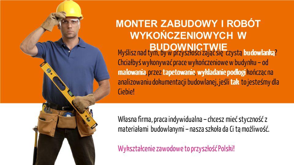 MONTER ZABUDOWY I ROBÓT WYKOŃCZENIOWYCH W BUDOWNICTWIE Myślisz nad tym, by w przyszłości zająć się czystą budowlanką.