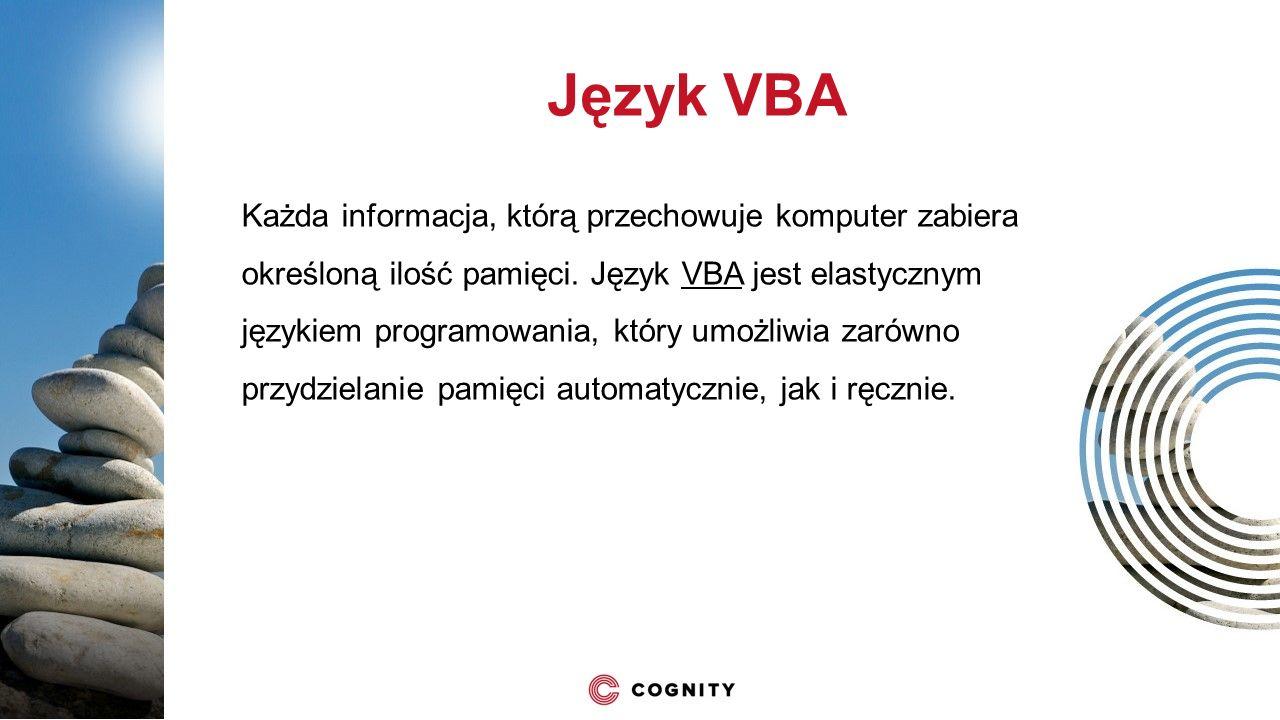 Język VBA Każda informacja, którą przechowuje komputer zabiera określoną ilość pamięci. Język VBA jest elastycznym językiem programowania, który umożl