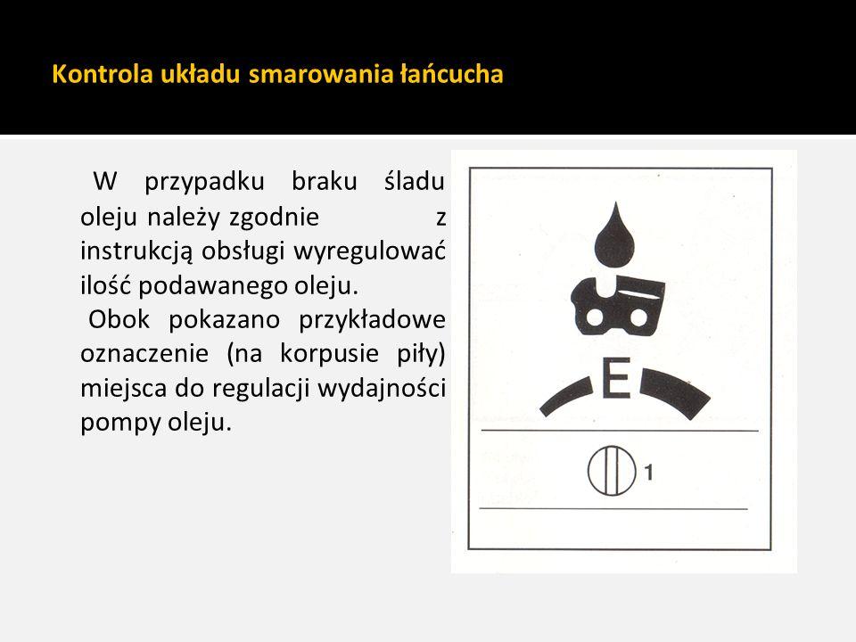 Kontrola układu smarowania łańcucha W przypadku braku śladu oleju należy zgodnie z instrukcją obsługi wyregulować ilość podawanego oleju. Obok pokazan