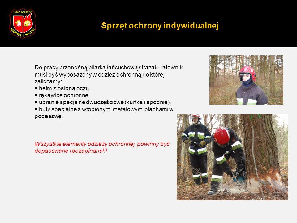 Sprzęt ochrony indywidualnej Do pracy przenośną pilarką łańcuchową strażak- ratownik musi być wyposażony w odzież ochronną do której zaliczamy:  hełm