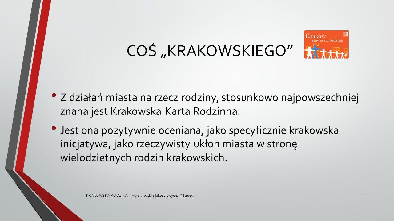 """COŚ """"KRAKOWSKIEGO"""" Z działań miasta na rzecz rodziny, stosunkowo najpowszechniej znana jest Krakowska Karta Rodzinna. Jest ona pozytywnie oceniana, ja"""