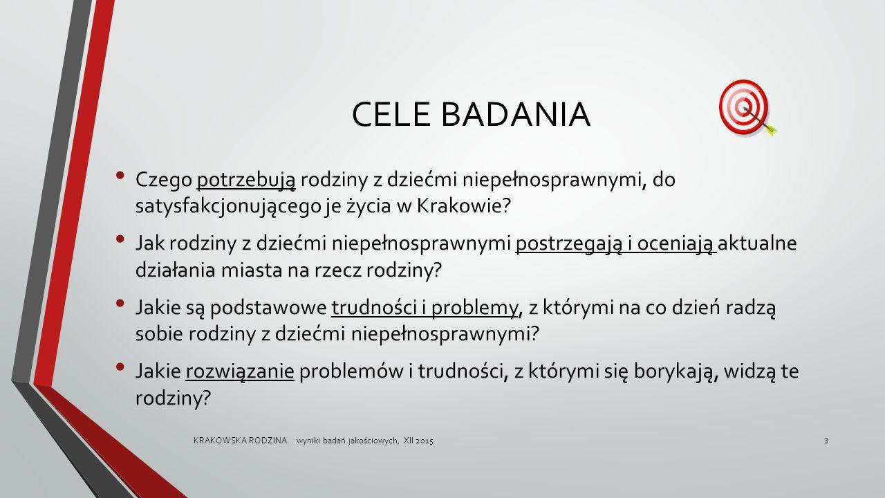 CELE BADANIA Czego potrzebują rodziny z dziećmi niepełnosprawnymi, do satysfakcjonującego je życia w Krakowie? Jak rodziny z dziećmi niepełnosprawnymi