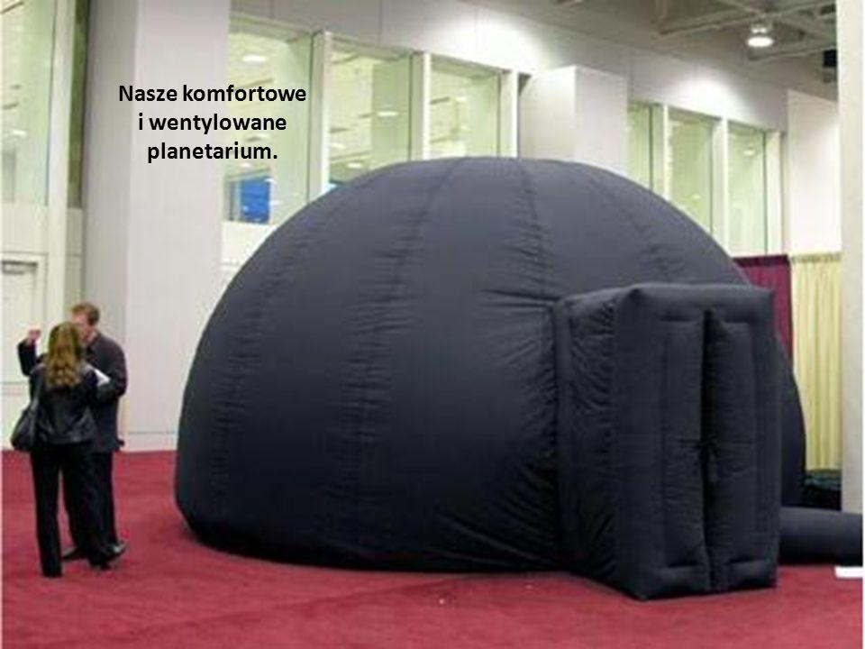Nasze komfortowe i wentylowane planetarium.