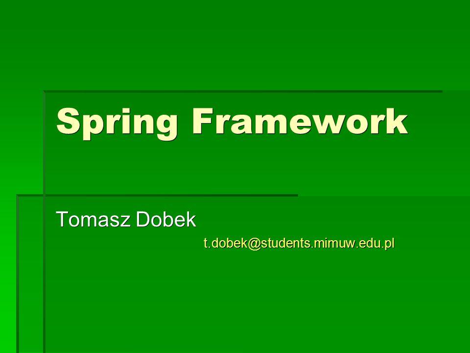 Konfiguracja - adnotacje @Transactional public class DefaultFooService implements FooService { Foo getFoo(String fooName); Foo getFoo(String fooName, String barName); void insertFoo(Foo foo); void updateFoo(Foo foo); }