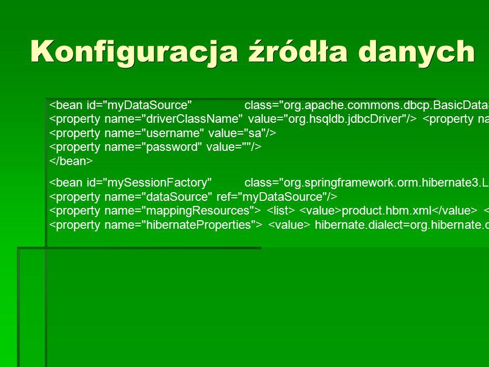 Konfiguracja źródła danych product.hbm.xml hibernate.dialect=org.hibernate.dialect.HSQLDialect