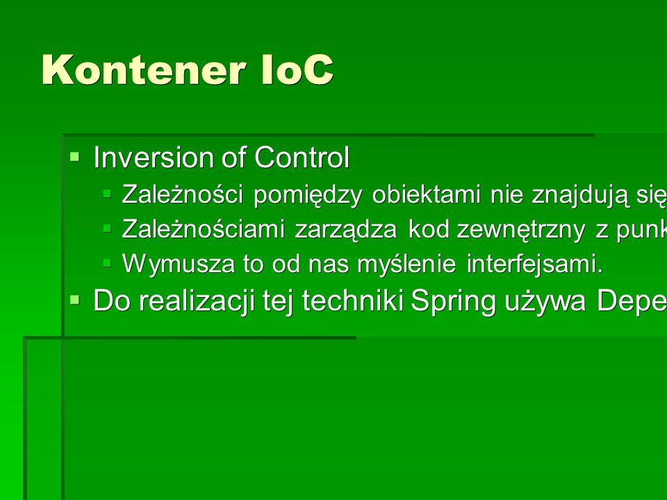 Kontener IoC  Inversion of Control  Zależności pomiędzy obiektami nie znajdują się w kodzie klas tych obiektów.