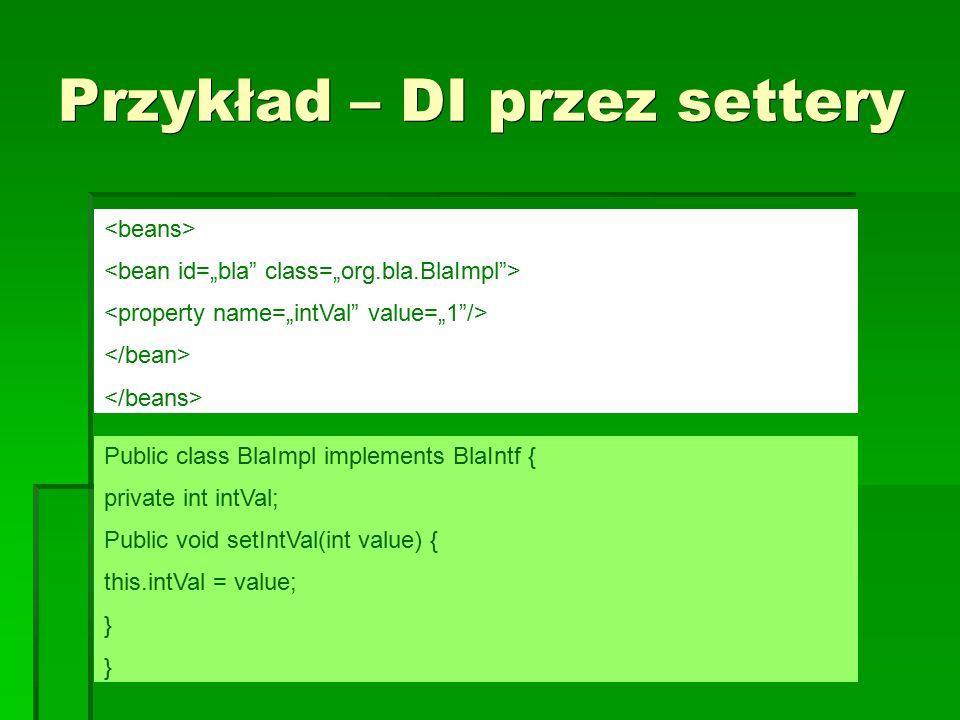 DI przez konstruktor Public class BlaImpl2 implements BlaIntf { private int intVal; public BlaImpl2(int val) { this.intVal = val;...