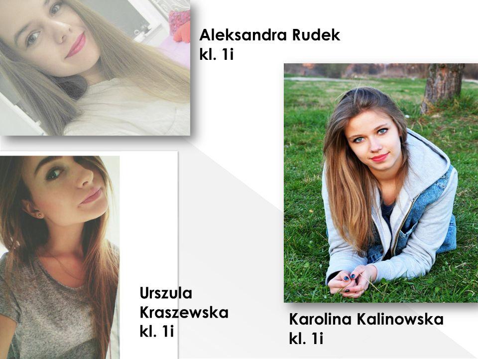 Karolina Kalinowska kl. 1i Aleksandra Rudek kl. 1i Urszula Kraszewska kl. 1i