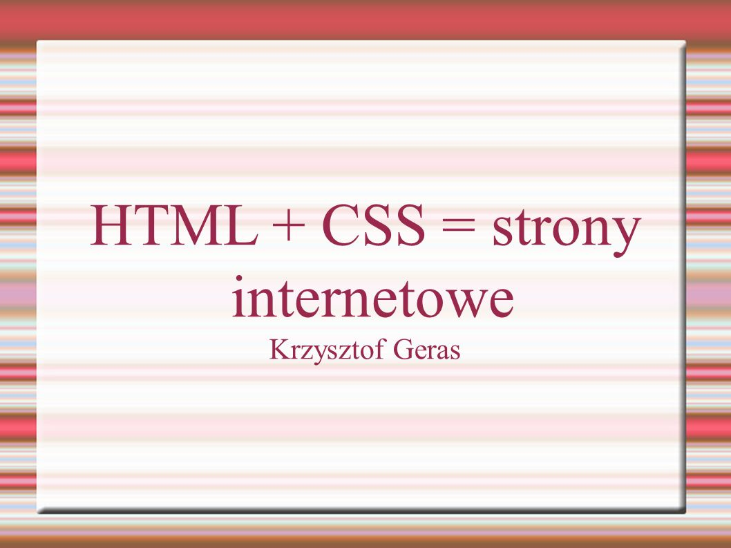 HTML + CSS = strony internetowe Krzysztof Geras