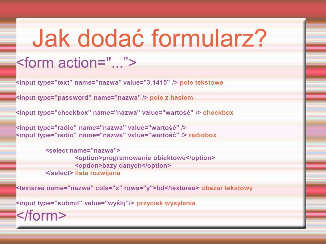 Jak dodać formularz? pole tekstowe pole z hasłem checkbox radiobox programowanie obiektowe bazy danych lista rozwijana bd obszar tekstowy przycisk wys