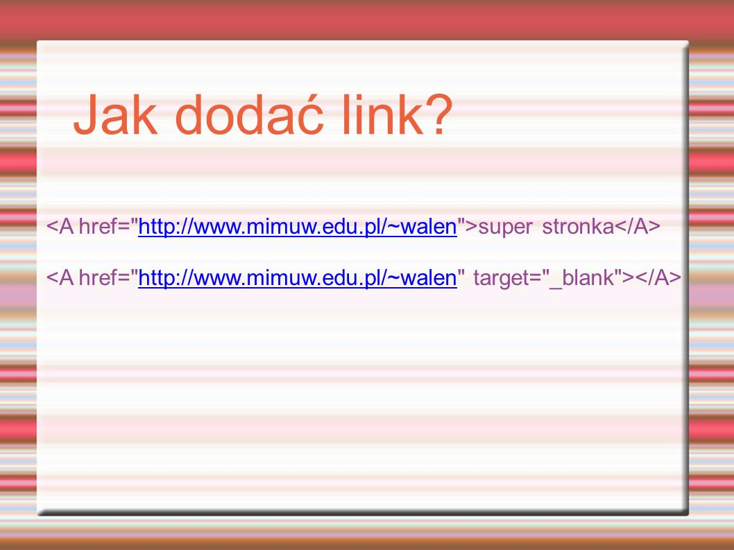 Jak dodać link super stronka http://www.mimuw.edu.pl/~walen http://www.mimuw.edu.pl/~walen