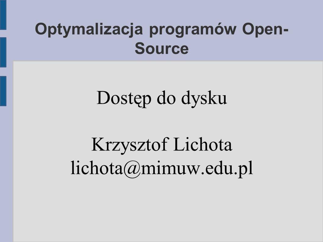 Zalety vm/block_dump ● Pokazuje zarówno dostępy przez mmap() jak i zwykłe odczyty/zapisy (wszystkie idą przez operacje na przestrzeni adresowej) ● Pokazuje dostępy opóźnione (np.