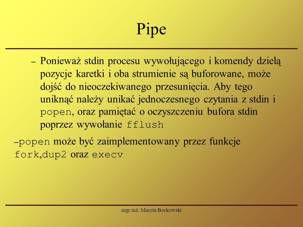 mgr inż. Marcin Borkowski Pipe – Ponieważ stdin procesu wywołującego i komendy dzielą pozycje karetki i oba strumienie są buforowane, może dojść do ni