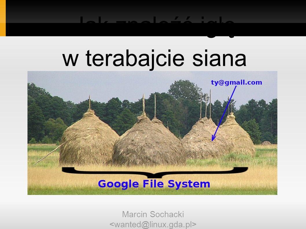 Jak znaleźć igłę w terabajcie siana Marcin Sochacki