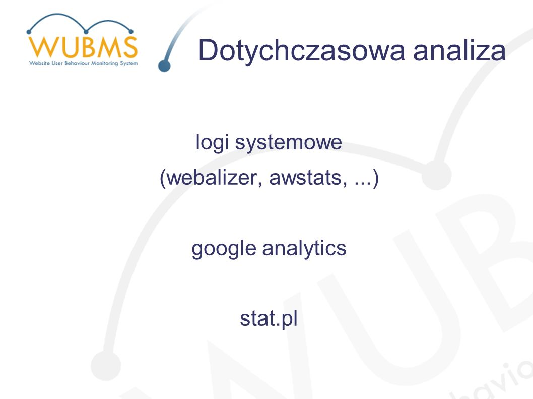 logi systemowe (webalizer, awstats,...) google analytics stat.pl Dotychczasowa analiza
