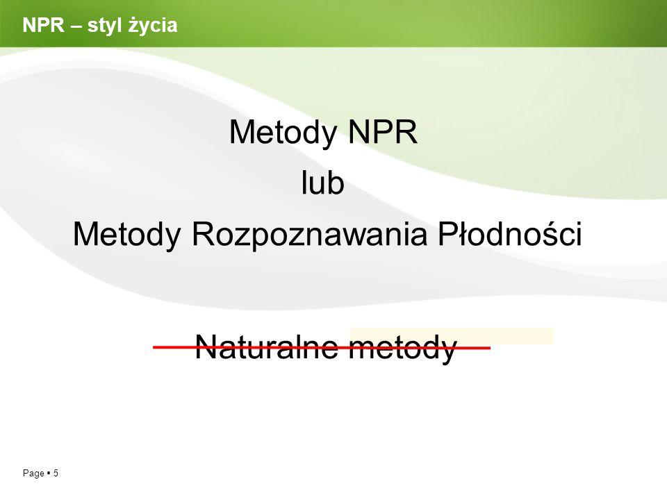 Page  5 NPR – styl życia Metody NPR lub Metody Rozpoznawania Płodności Naturalne metody