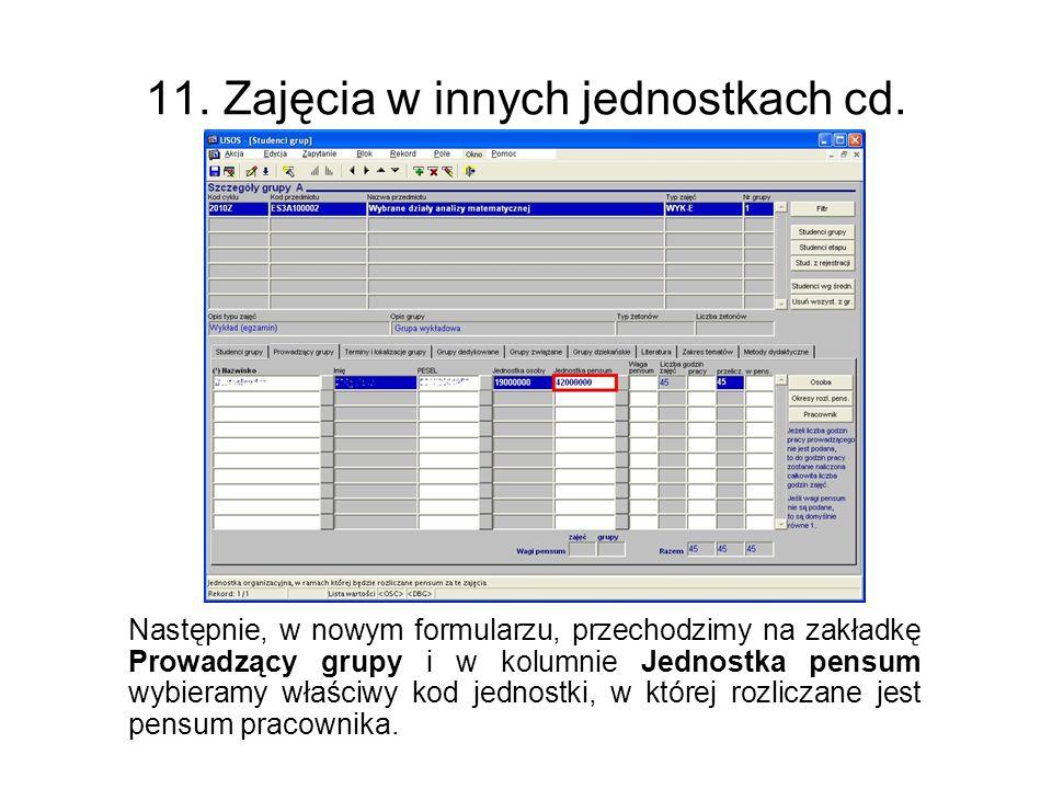 11. Zajęcia w innych jednostkach cd. Następnie, w nowym formularzu, przechodzimy na zakładkę Prowadzący grupy i w kolumnie Jednostka pensum wybieramy