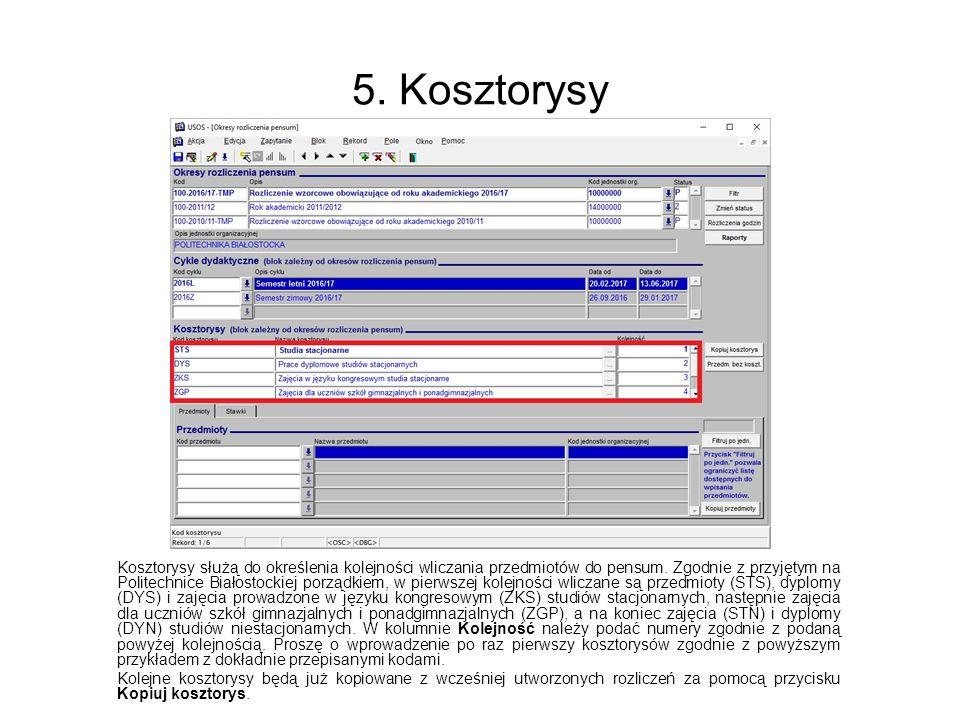 5. Kosztorysy Kosztorysy służą do określenia kolejności wliczania przedmiotów do pensum. Zgodnie z przyjętym na Politechnice Białostockiej porządkiem,