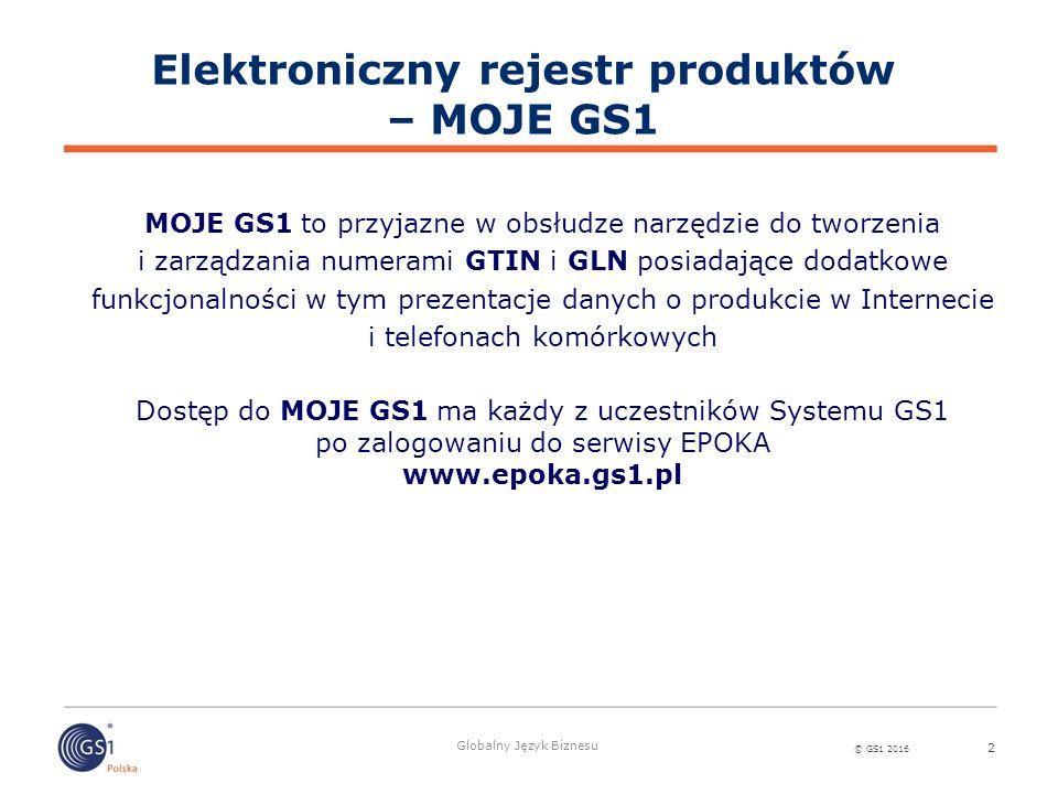 © GS1 2016 Globalny Język Biznesu 2 MOJE GS1 to przyjazne w obsłudze narzędzie do tworzenia i zarządzania numerami GTIN i GLN posiadające dodatkowe fu