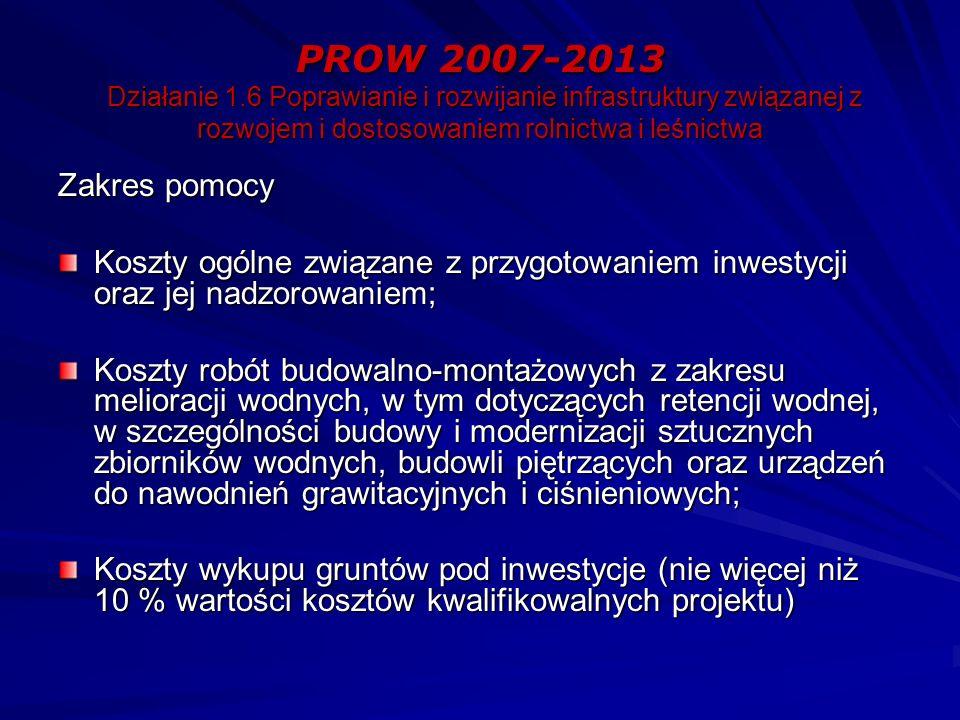 PROW 2007-2013 Działanie 1.6 Poprawianie i rozwijanie infrastruktury związanej z rozwojem i dostosowaniem rolnictwa i leśnictwa Zakres pomocy Koszty o